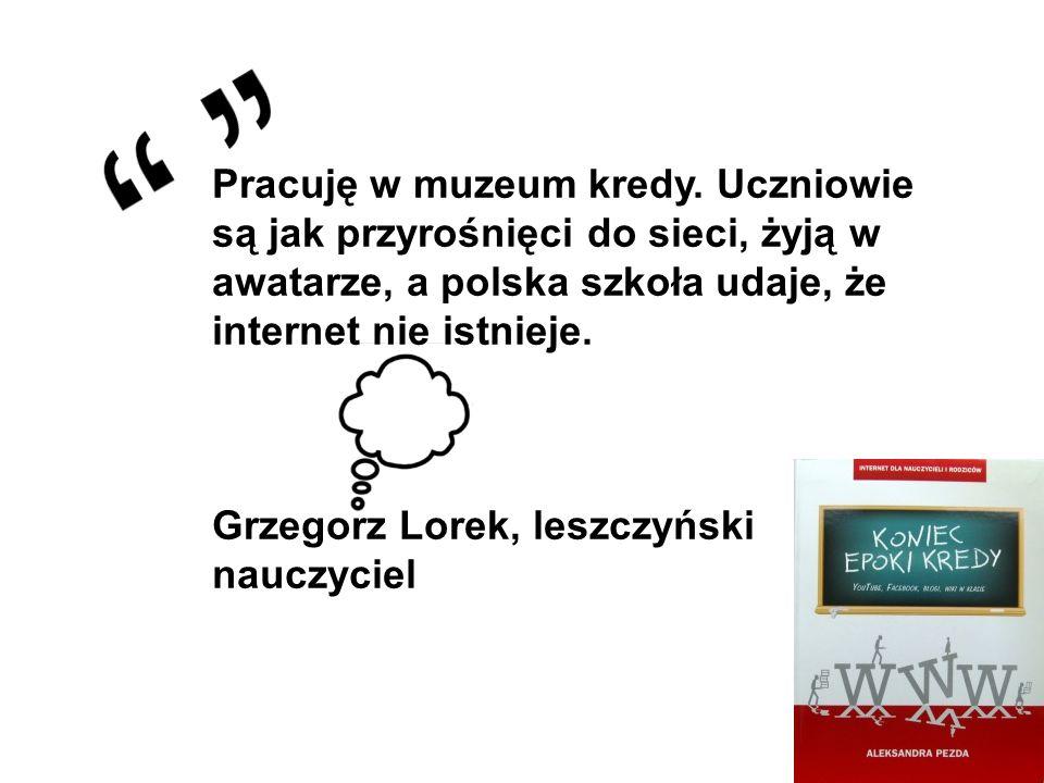Pracuję w muzeum kredy. Uczniowie są jak przyrośnięci do sieci, żyją w awatarze, a polska szkoła udaje, że internet nie istnieje. Grzegorz Lorek, lesz