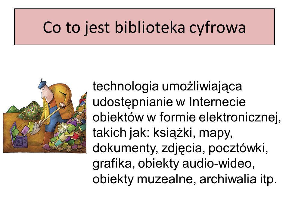 Co to jest biblioteka cyfrowa technologia umożliwiająca udostępnianie w Internecie obiektów w formie elektronicznej, takich jak: książki, mapy, dokume