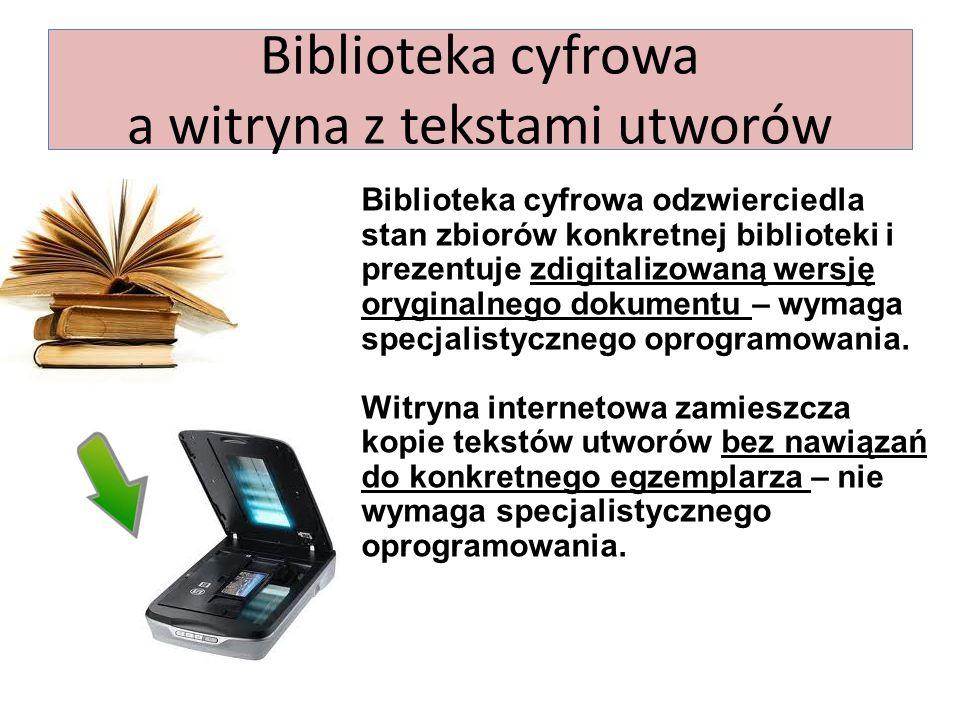 Biblioteka cyfrowa a witryna z tekstami utworów Biblioteka cyfrowa odzwierciedla stan zbiorów konkretnej biblioteki i prezentuje zdigitalizowaną wersję oryginalnego dokumentu – wymaga specjalistycznego oprogramowania.