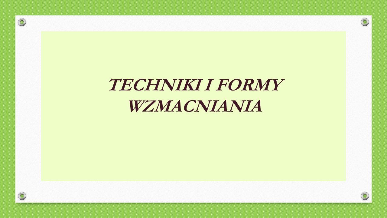 TECHNIKI I FORMY WZMACNIANIA