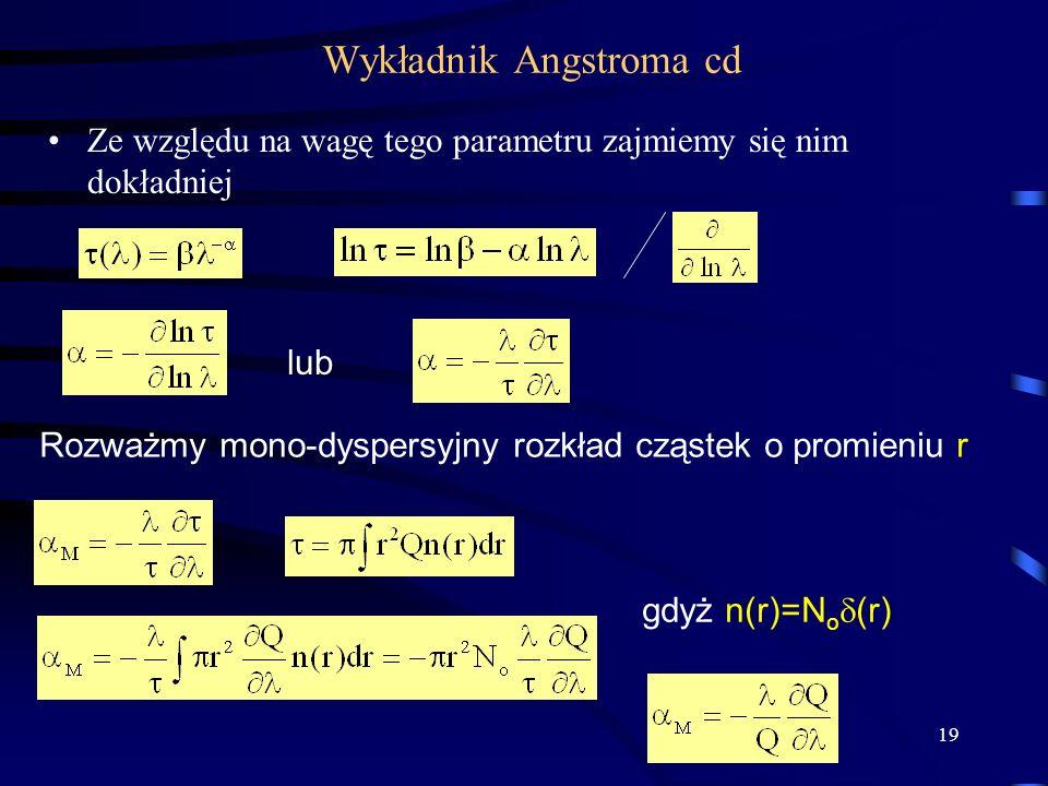 19 Wykładnik Angstroma cd Ze względu na wagę tego parametru zajmiemy się nim dokładniej lub Rozważmy mono-dyspersyjny rozkład cząstek o promieniu r gd