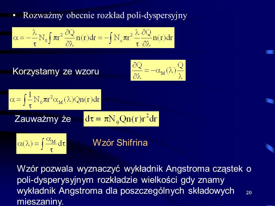 20 Rozważmy obecnie rozkład poli-dyspersyjny Korzystamy ze wzoru Zauważmy że Wzór Shifrina Wzór pozwala wyznaczyć wykładnik Angstroma cząstek o poli-d