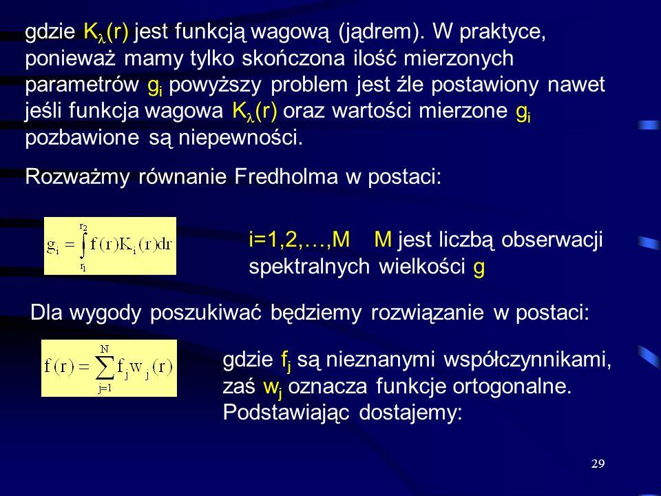 29 gdzie K (r) jest funkcją wagową (jądrem). W praktyce, ponieważ mamy tylko skończona ilość mierzonych parametrów g i powyższy problem jest źle posta