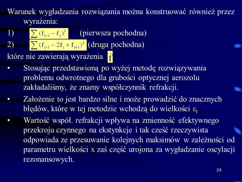 35 Warunek wygładzania rozwiązania można konstruować również przez wyrażenia: 1) (pierwsza pochodna) 2) (druga pochodna) które nie zawierają wyrażenia