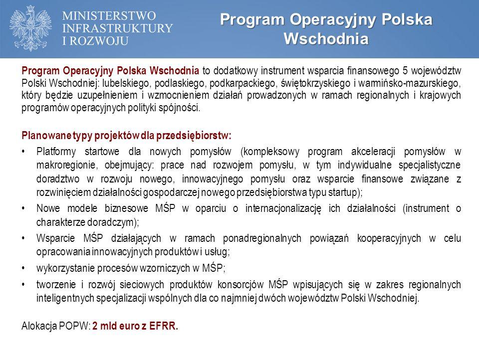 Program Operacyjny Polska Wschodnia to dodatkowy instrument wsparcia finansowego 5 województw Polski Wschodniej: lubelskiego, podlaskiego, podkarpackiego, świętokrzyskiego i warmińsko-mazurskiego, który będzie uzupełnieniem i wzmocnieniem działań prowadzonych w ramach regionalnych i krajowych programów operacyjnych polityki spójności.