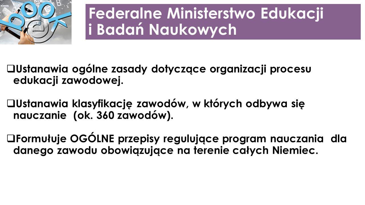 Federalne Ministerstwo Edukacji i Badań Naukowych  Ustanawia ogólne zasady dotyczące organizacji procesu edukacji zawodowej.