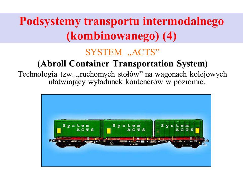 "Podsystemy transportu intermodalnego (kombinowanego) (4) SYSTEM ""ACTS (Abroll Container Transportation System) Technologia tzw."