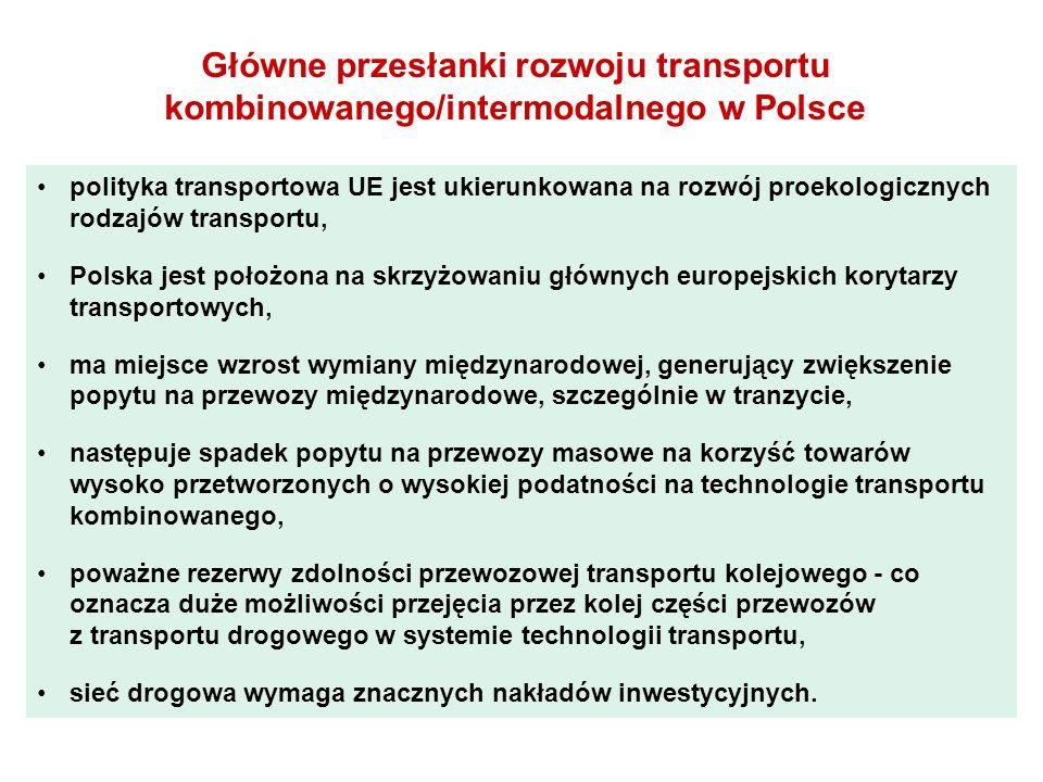Główne przesłanki rozwoju transportu kombinowanego/intermodalnego w Polsce polityka transportowa UE jest ukierunkowana na rozwój proekologicznych rodzajów transportu, Polska jest położona na skrzyżowaniu głównych europejskich korytarzy transportowych, ma miejsce wzrost wymiany międzynarodowej, generujący zwiększenie popytu na przewozy międzynarodowe, szczególnie w tranzycie, następuje spadek popytu na przewozy masowe na korzyść towarów wysoko przetworzonych o wysokiej podatności na technologie transportu kombinowanego, poważne rezerwy zdolności przewozowej transportu kolejowego - co oznacza duże możliwości przejęcia przez kolej części przewozów z transportu drogowego w systemie technologii transportu, sieć drogowa wymaga znacznych nakładów inwestycyjnych.