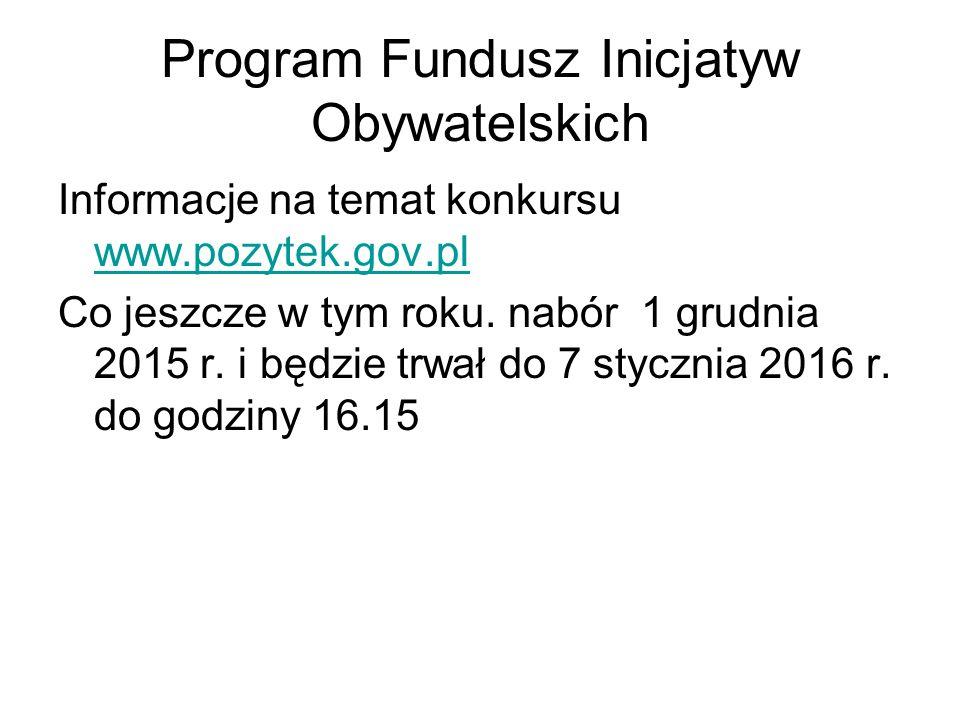 Program Fundusz Inicjatyw Obywatelskich Informacje na temat konkursu www.pozytek.gov.pl www.pozytek.gov.pl Co jeszcze w tym roku.