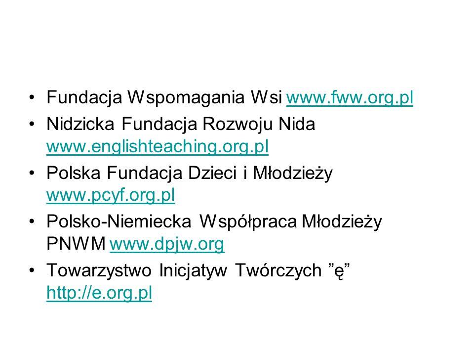 Fundacja Wspomagania Wsi www.fww.org.plwww.fww.org.pl Nidzicka Fundacja Rozwoju Nida www.englishteaching.org.pl www.englishteaching.org.pl Polska Fundacja Dzieci i Młodzieży www.pcyf.org.pl www.pcyf.org.pl Polsko-Niemiecka Współpraca Młodzieży PNWM www.dpjw.orgwww.dpjw.org Towarzystwo Inicjatyw Twórczych ę http://e.org.pl http://e.org.pl