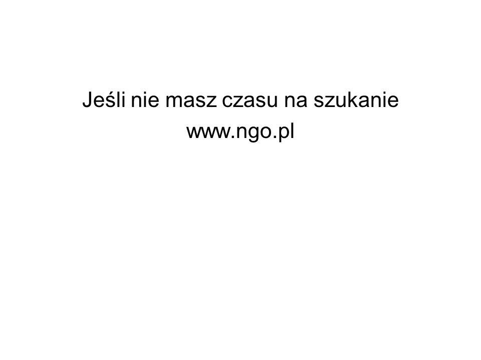 Jeśli nie masz czasu na szukanie www.ngo.pl