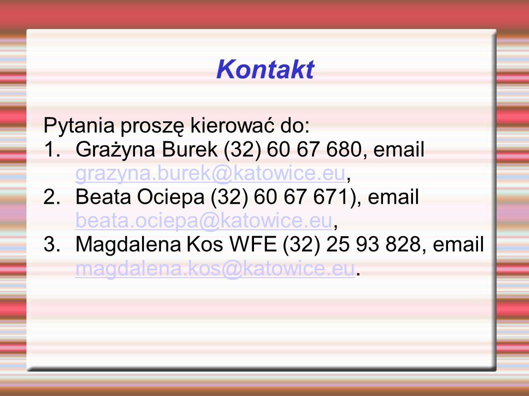 Kontakt Pytania proszę kierować do: 1.Grażyna Burek (32) 60 67 680, email grazyna.burek@katowice.eu, grazyna.burek@katowice.eu 2.Beata Ociepa (32) 60 67 671), email beata.ociepa@katowice.eu, beata.ociepa@katowice.eu 3.Magdalena Kos WFE (32) 25 93 828, email magdalena.kos@katowice.eu.