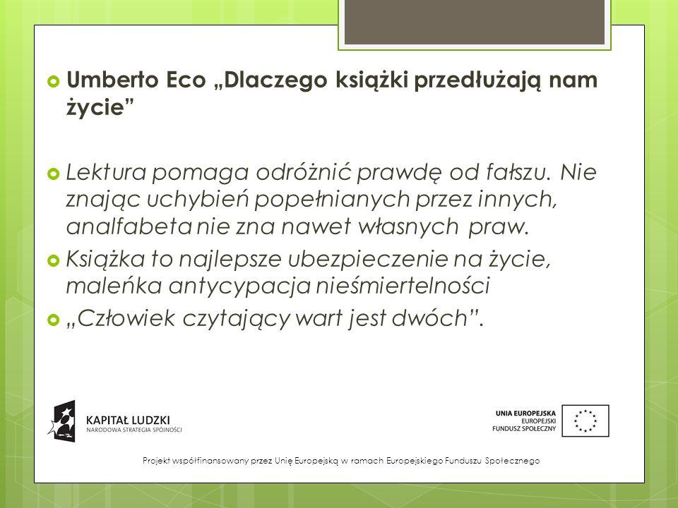 """ Umberto Eco """"Dlaczego książki przedłużają nam życie  Lektura pomaga odróżnić prawdę od fałszu."""