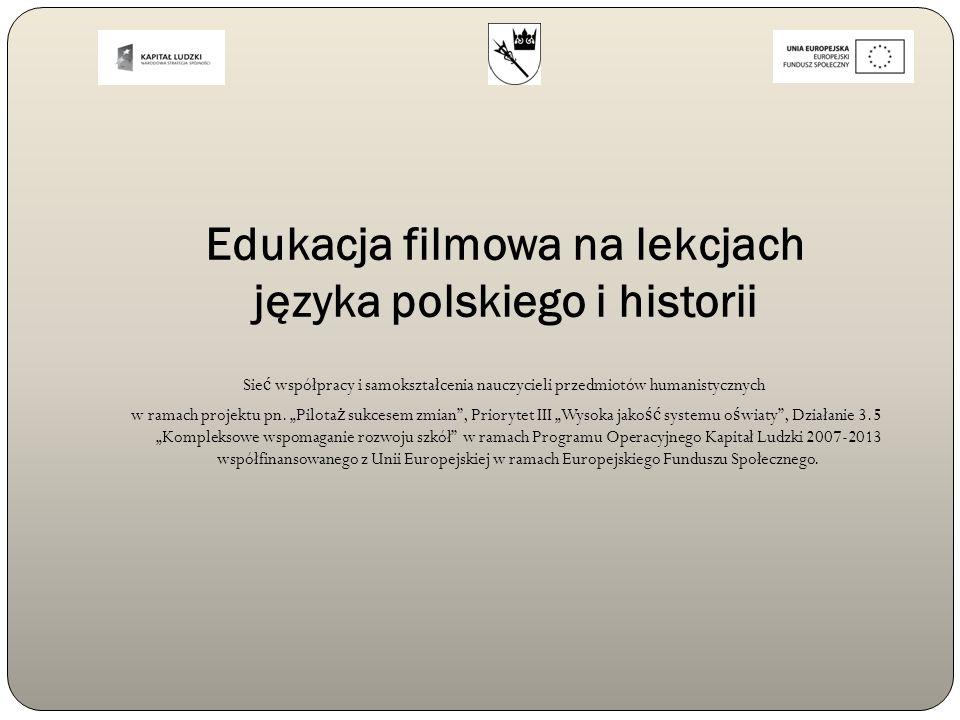 Edukacja filmowa na lekcjach języka polskiego i historii Sie ć współpracy i samokształcenia nauczycieli przedmiotów humanistycznych w ramach projektu