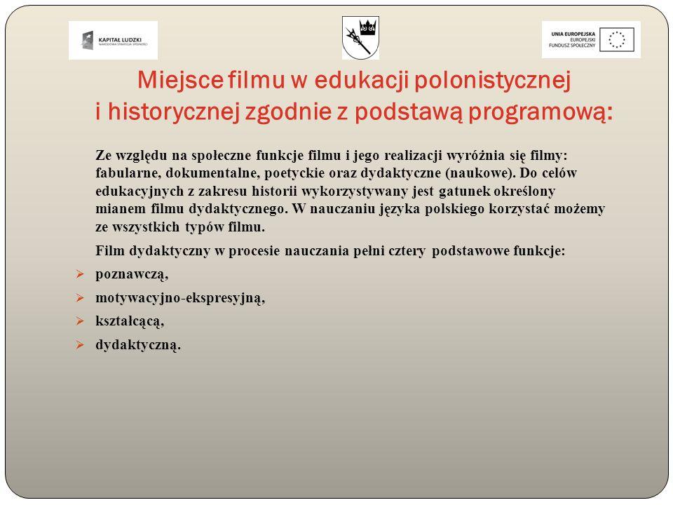 Miejsce filmu w edukacji polonistycznej i historycznej zgodnie z podstawą programową: Ze względu na społeczne funkcje filmu i jego realizacji wyróżnia