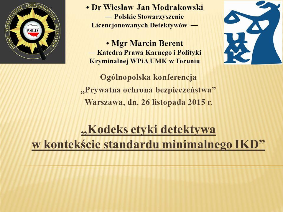 """Ogólnopolska konferencja """"Prywatna ochrona bezpieczeństwa"""" Warszawa, dn. 26 listopada 2015 r. """"Kodeks etyki detektywa w kontekście standardu minimalne"""