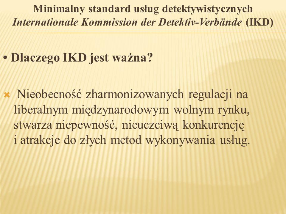 Minimalny standard usług detektywistycznych Internationale Kommission der Detektiv-Verbände (IKD) Dlaczego IKD jest ważna?  Nieobecność zharmonizowan