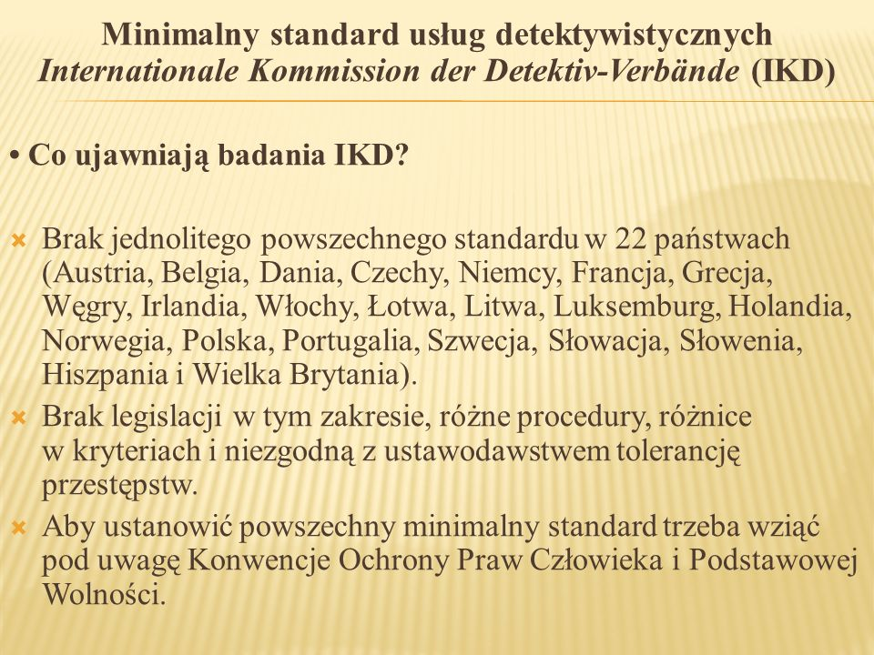 Minimalny standard usług detektywistycznych Internationale Kommission der Detektiv-Verbände (IKD) Co ujawniają badania IKD?  Brak jednolitego powszec