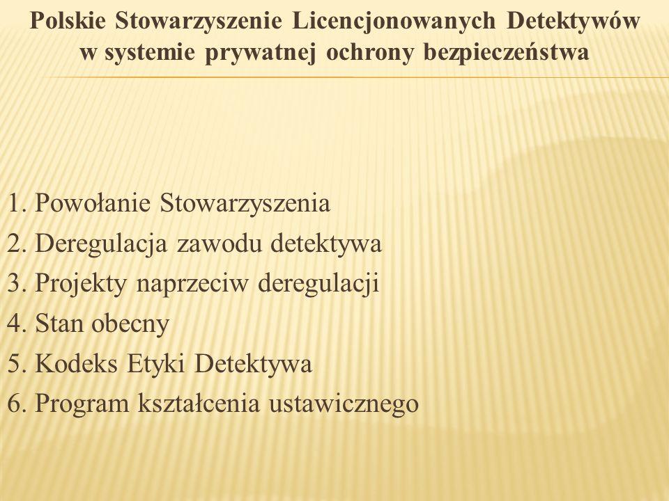 Polskie Stowarzyszenie Licencjonowanych Detektywów w systemie prywatnej ochrony bezpieczeństwa 1. Powołanie Stowarzyszenia 2. Deregulacja zawodu detek