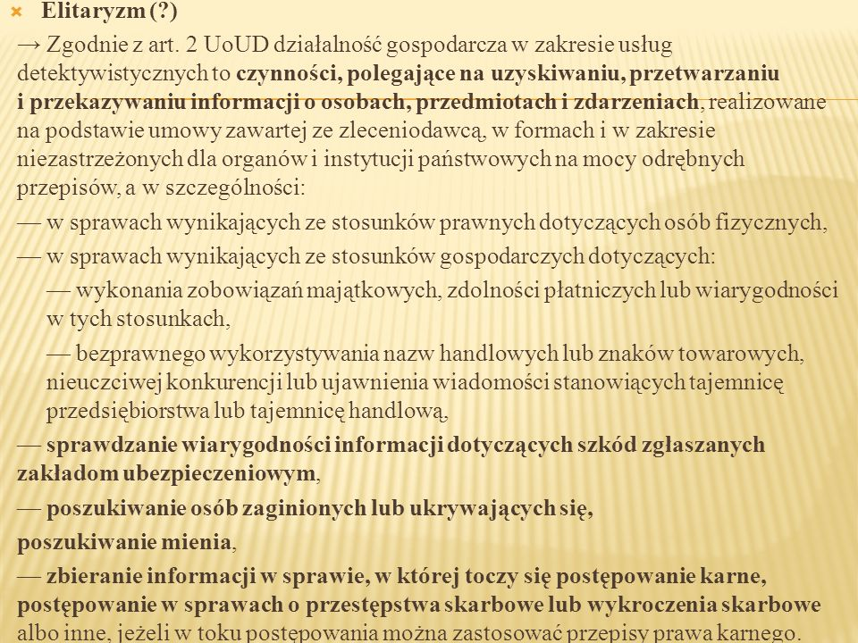  Elitaryzm (?) → Zgodnie z art. 2 UoUD działalność gospodarcza w zakresie usług detektywistycznych to czynności, polegające na uzyskiwaniu, przetwarz