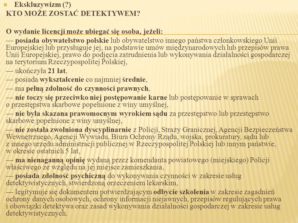 Polski detektyw – profil przykładowy Polak → bo posiada obywatelstwo polskie młodociany → bo ukończył 21 lat murarz/tynkarz → bo posiada wykształcenie co najmniej średnie kleptoman/alkoholik/hazardzista → bo posiada pełną ZdCzP szalbierz/żebrak/prostytutka → bo nie toczy się postępowanie karne pirat drogowy, który śmiertelnie potrącił człowieka → bo nie był skazany za przestępstwo umyślne przeznaczony do ewakuacji razem ze starcami i dziećmi → bo nie został zwolniony dyscyplinarnie ze służb mundurowych szczęściarz/lawirant → bo ma nienaganną opinię zatwardziały pięknoduch → bo posiada zdolności psychiczne bilokant → bo ukończył szkolenie, na którym nigdy nie był.