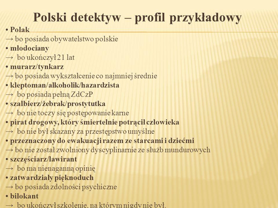 Polski detektyw – profil przykładowy Polak → bo posiada obywatelstwo polskie młodociany → bo ukończył 21 lat murarz/tynkarz → bo posiada wykształcenie
