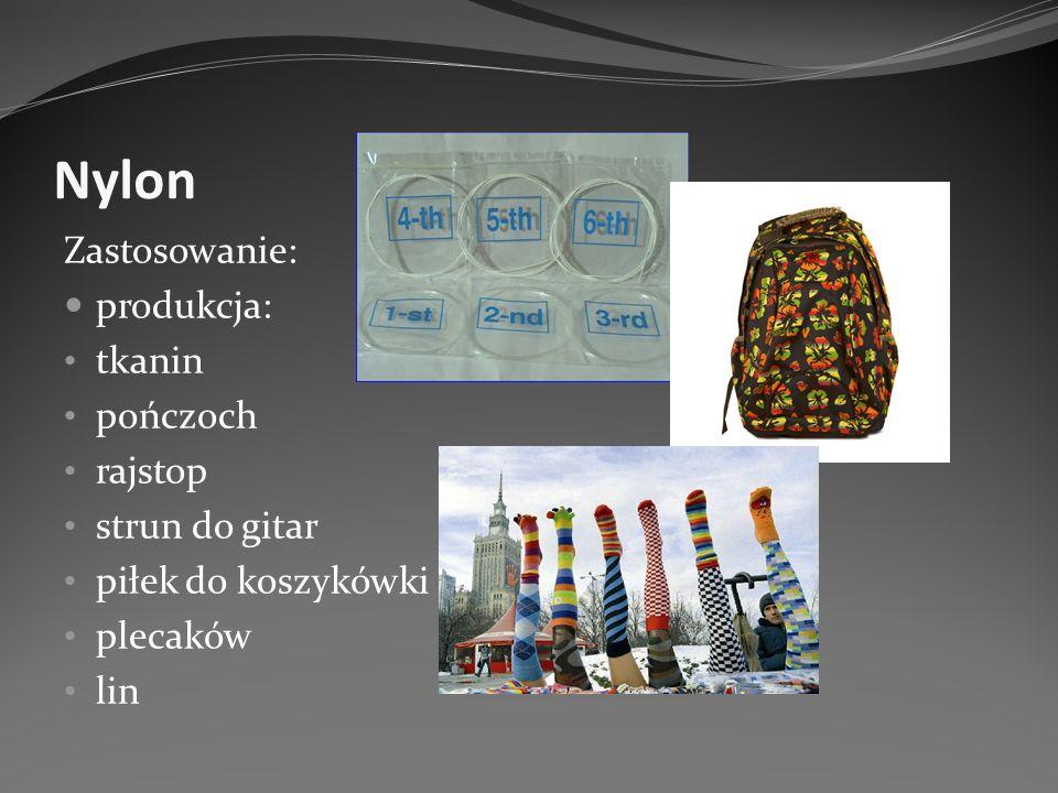 Nylon Zastosowanie: produkcja: tkanin pończoch rajstop strun do gitar piłek do koszykówki plecaków lin