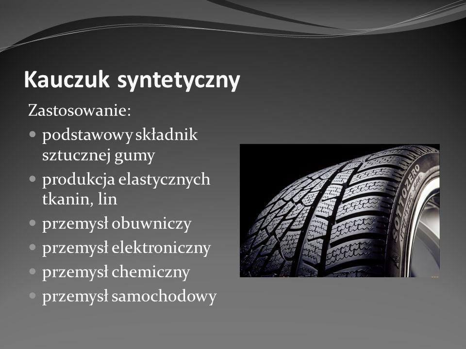 Kauczuk syntetyczny Zastosowanie: podstawowy składnik sztucznej gumy produkcja elastycznych tkanin, lin przemysł obuwniczy przemysł elektroniczny prze