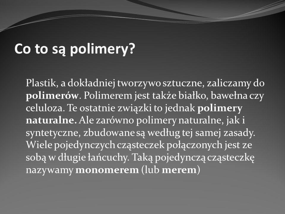 Co to są polimery? Plastik, a dokładniej tworzywo sztuczne, zaliczamy do polimerów. Polimerem jest także białko, bawełna czy celuloza. Te ostatnie zwi