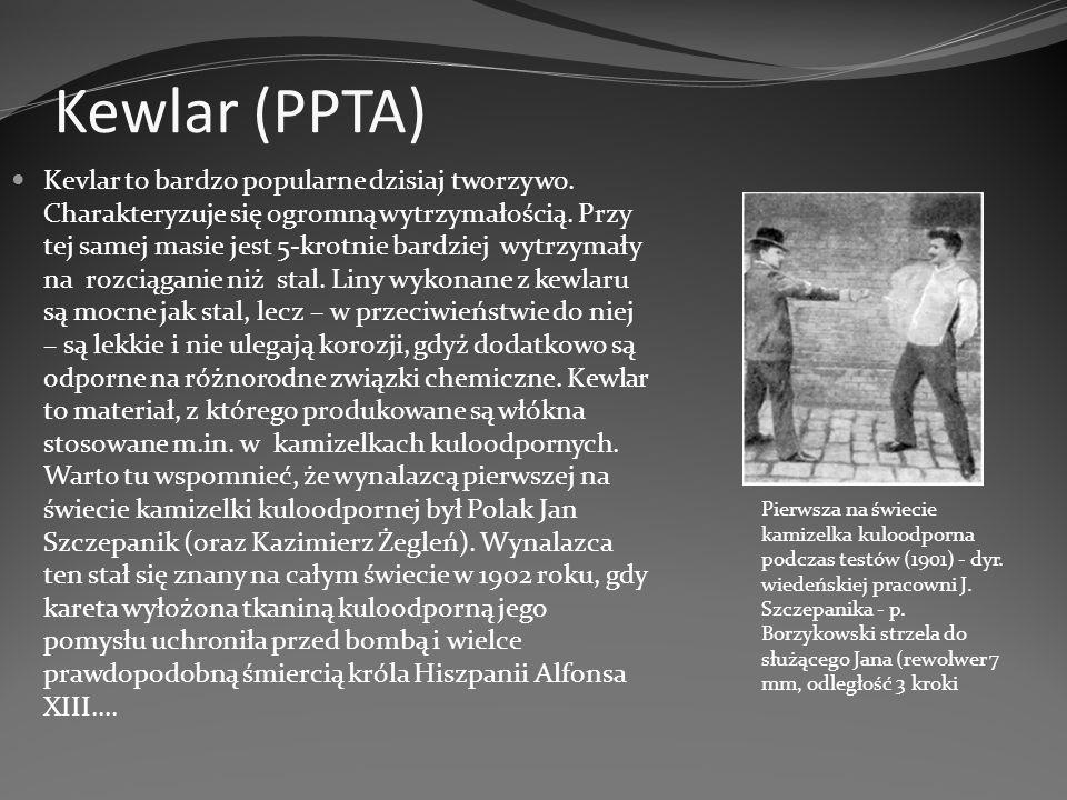 Kewlar (PPTA) Kevlar to bardzo popularne dzisiaj tworzywo. Charakteryzuje się ogromną wytrzymałością. Przy tej samej masie jest 5-krotnie bardziej wyt