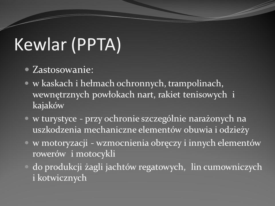 Kewlar (PPTA) Zastosowanie: w kaskach i hełmach ochronnych, trampolinach, wewnętrznych powłokach nart, rakiet tenisowych i kajaków w turystyce - przy