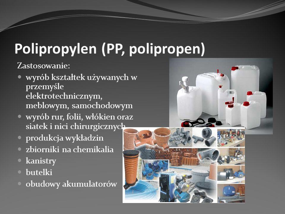Polipropylen (PP, polipropen) Zastosowanie: wyrób kształtek używanych w przemyśle elektrotechnicznym, meblowym, samochodowym wyrób rur, folii, włókien