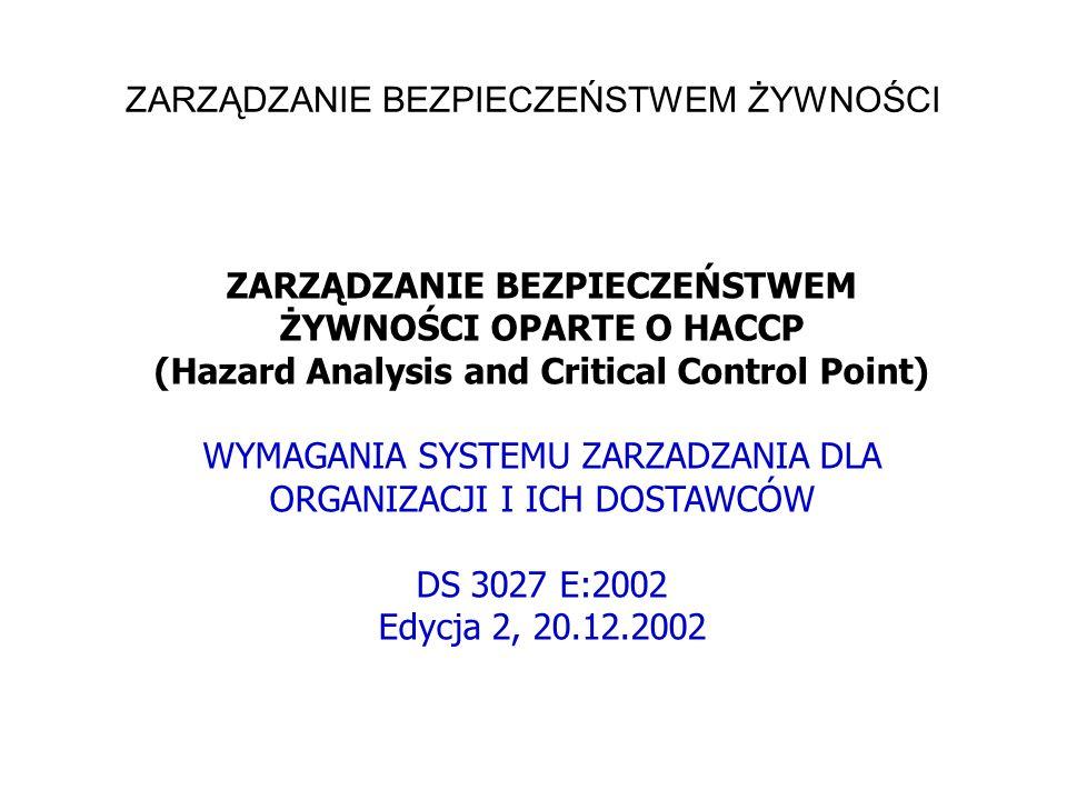 ZARZĄDZANIE BEZPIECZEŃSTWEM ŻYWNOŚCI ZARZĄDZANIE BEZPIECZEŃSTWEM ŻYWNOŚCI OPARTE O HACCP (Hazard Analysis and Critical Control Point) WYMAGANIA SYSTEMU ZARZADZANIA DLA ORGANIZACJI I ICH DOSTAWCÓW DS 3027 E:2002 Edycja 2, 20.12.2002