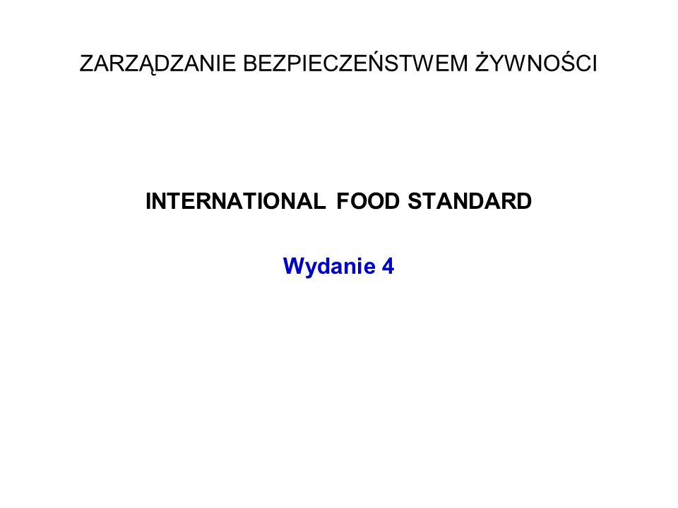 INTERNATIONAL FOOD STANDARD Wydanie 4 ZARZĄDZANIE BEZPIECZEŃSTWEM ŻYWNOŚCI