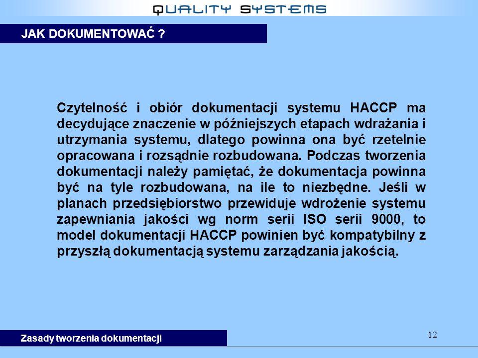 12 Czytelność i obiór dokumentacji systemu HACCP ma decydujące znaczenie w późniejszych etapach wdrażania i utrzymania systemu, dlatego powinna ona być rzetelnie opracowana i rozsądnie rozbudowana.