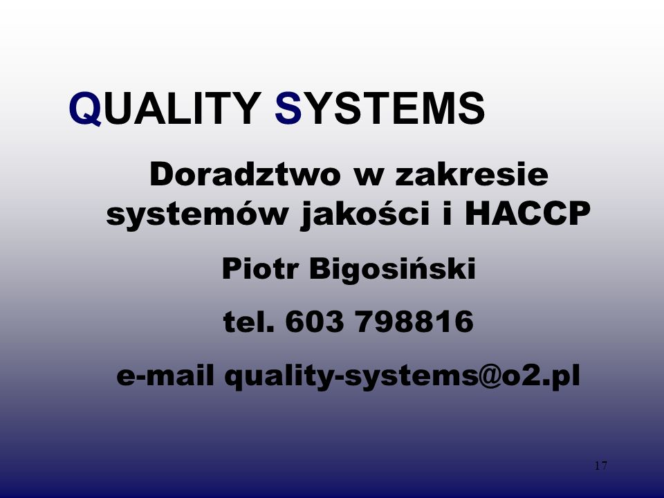 17 QUALITY SYSTEMS Doradztwo w zakresie systemów jakości i HACCP Piotr Bigosiński tel.