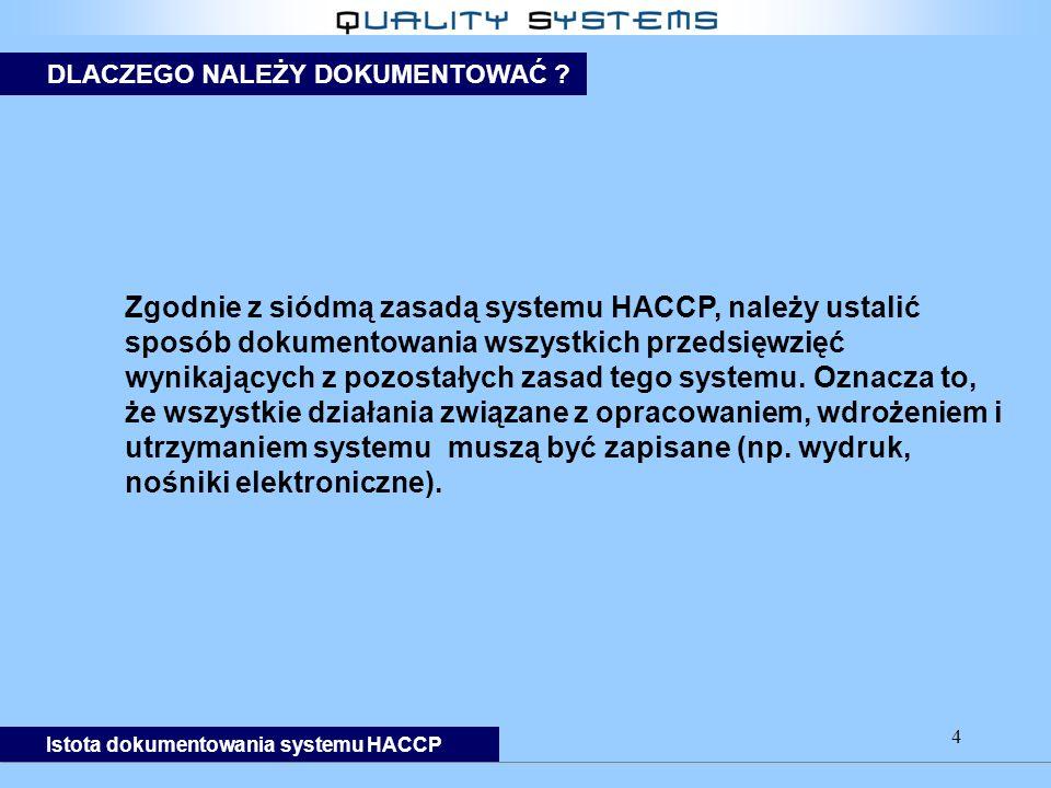 4 Zgodnie z siódmą zasadą systemu HACCP, należy ustalić sposób dokumentowania wszystkich przedsięwzięć wynikających z pozostałych zasad tego systemu.