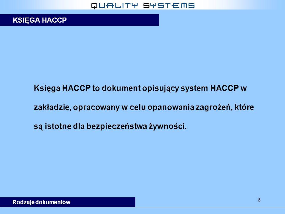 8 Księga HACCP to dokument opisujący system HACCP w zakładzie, opracowany w celu opanowania zagrożeń, które są istotne dla bezpieczeństwa żywności.