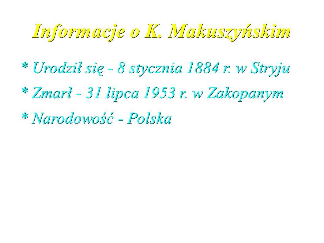 Informacje o K. Makuszyńskim * Urodził się - 8 stycznia 1884 r. w Stryju * Zmarł - 31 lipca 1953 r. w Zakopanym * Narodowość - Polska