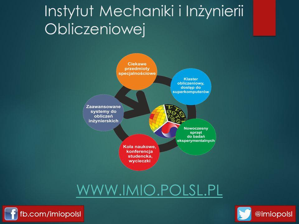 Instytut Mechaniki i Inżynierii Obliczeniowej WWW.IMIO.POLSL.PL fb.com/imiopolsl @imiopolsl