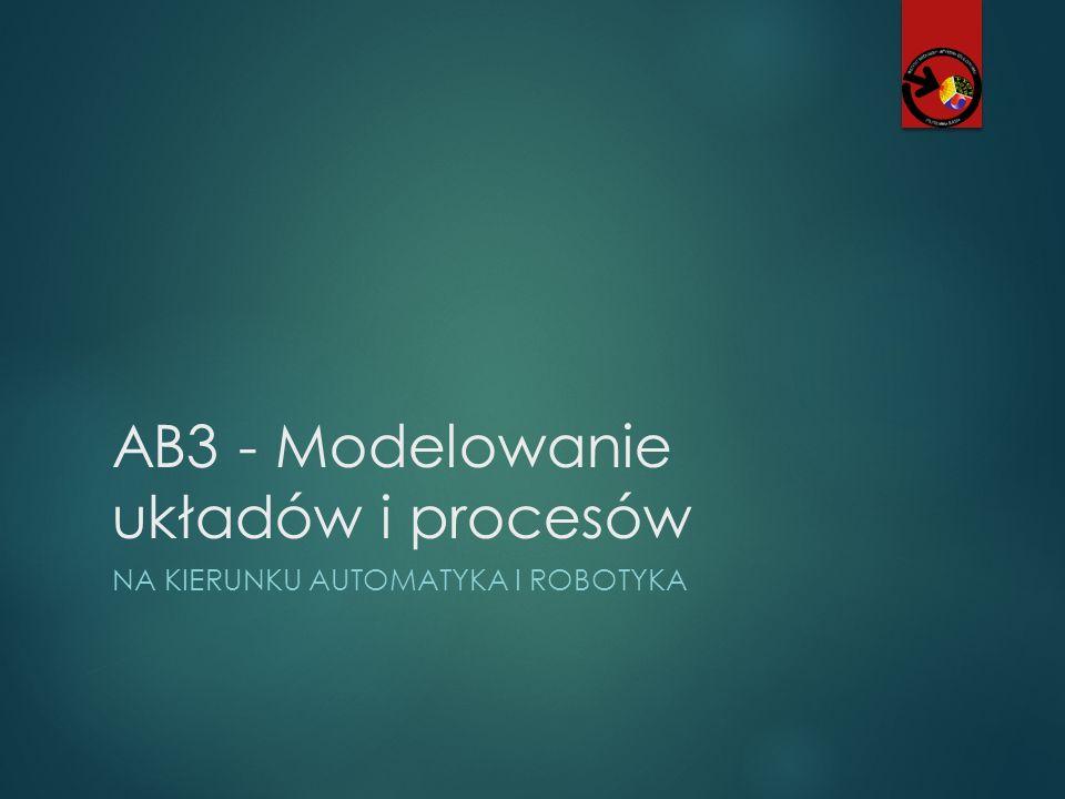 AB3 - Modelowanie układów i procesów NA KIERUNKU AUTOMATYKA I ROBOTYKA