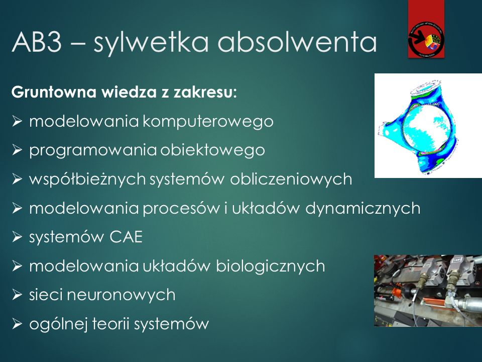 AB3 – sylwetka absolwenta Gruntowna wiedza z zakresu:  modelowania komputerowego  programowania obiektowego  współbieżnych systemów obliczeniowych