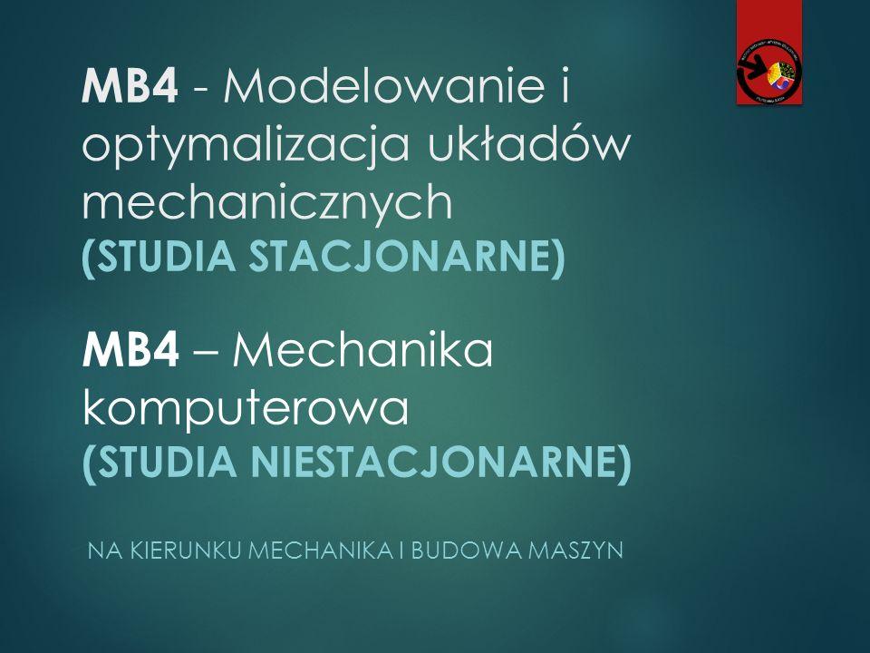 MB4 - Modelowanie i optymalizacja układów mechanicznych (STUDIA STACJONARNE) NA KIERUNKU MECHANIKA I BUDOWA MASZYN MB4 – Mechanika komputerowa (STUDIA