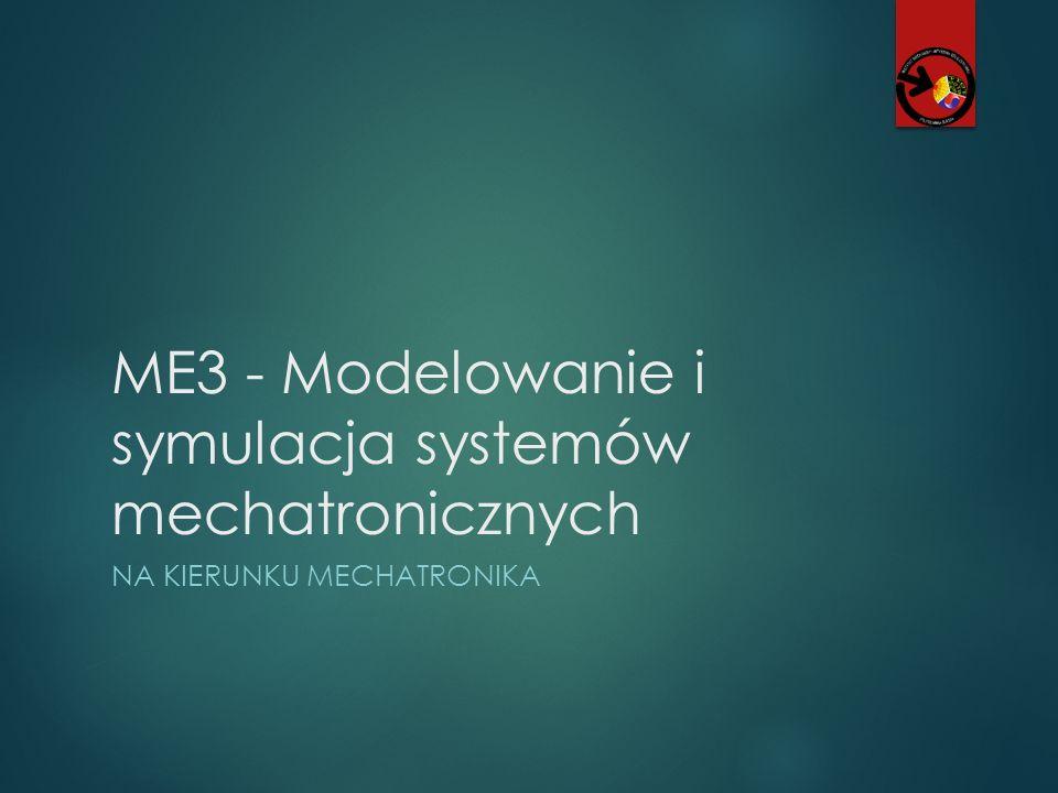 ME3 - Modelowanie i symulacja systemów mechatronicznych NA KIERUNKU MECHATRONIKA