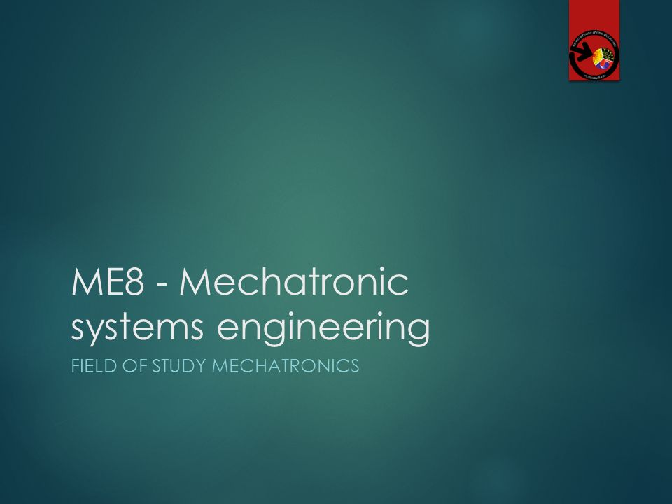 ME8 - Mechatronic systems engineering FIELD OF STUDY MECHATRONICS