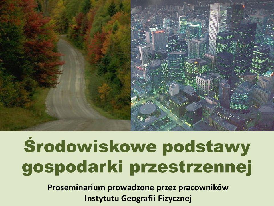 Środowiskowe podstawy gospodarki przestrzennej Proseminarium prowadzone przez pracowników Instytutu Geografii Fizycznej