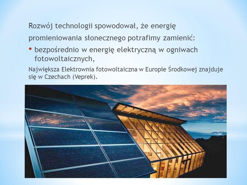 Rozwój technologii spowodował, że energię promieniowania słonecznego potrafimy zamienić: bezpośrednio w energię elektryczną w ogniwach fotowoltaicznyc
