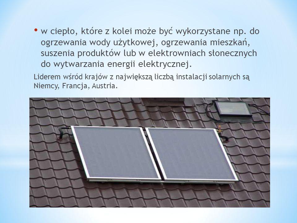w ciepło, które z kolei może być wykorzystane np. do ogrzewania wody użytkowej, ogrzewania mieszkań, suszenia produktów lub w elektrowniach słonecznyc