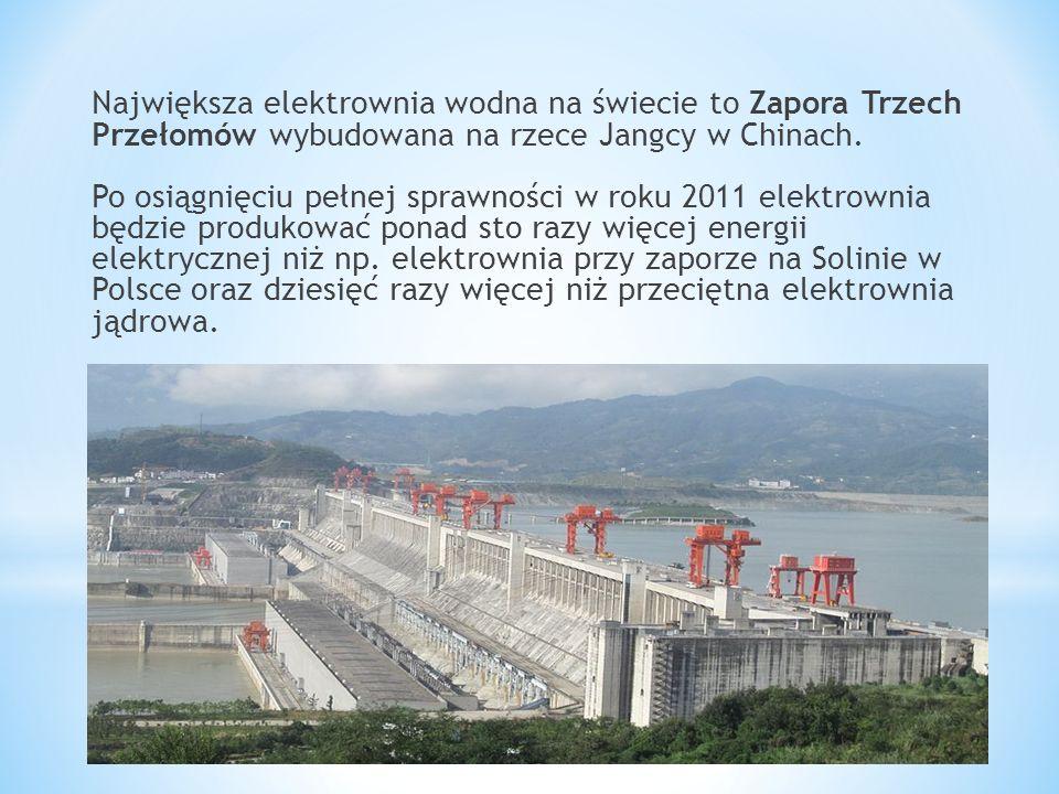 Największa elektrownia wodna na świecie to Zapora Trzech Przełomów wybudowana na rzece Jangcy w Chinach. Po osiągnięciu pełnej sprawności w roku 2011