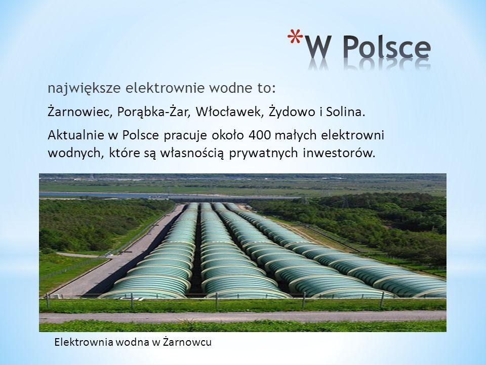 największe elektrownie wodne to: Żarnowiec, Porąbka-Żar, Włocławek, Żydowo i Solina. Aktualnie w Polsce pracuje około 400 małych elektrowni wodnych, k
